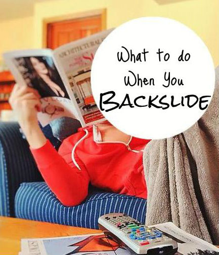 What to Do When You Backslide